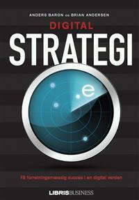 Digital Strategi - få forretningsmæssig succes i en digital verden. Af Anders Baron og Brian Andersen