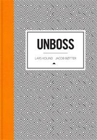 Unboss. Af Lars Kolind og Jacob Bøtter